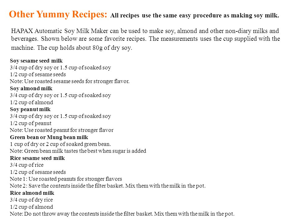 Other Yummy Recipes: All recipes use the same easy procedure as making soy milk.