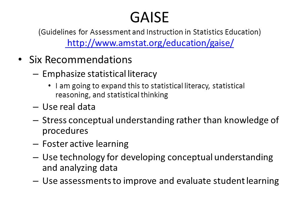 GAISE (Guidelines for Assessment and Instruction in Statistics Education) http://www.amstat.org/education/gaise/