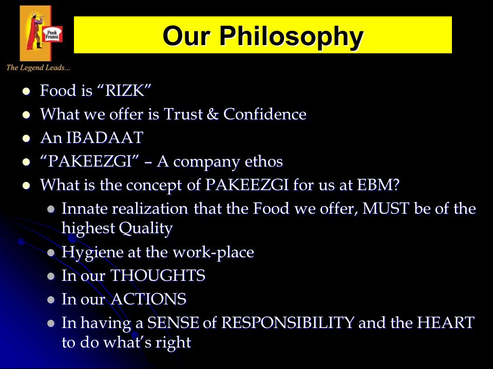 Our Philosophy Food is RIZK What we offer is Trust & Confidence