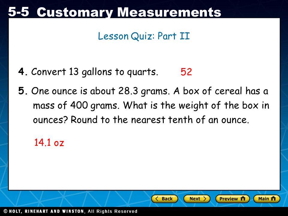Lesson Quiz: Part II 4. Convert 13 gallons to quarts.