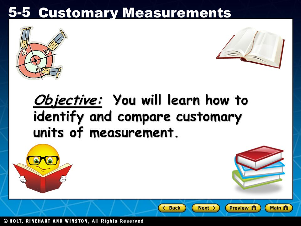 Objective: You will learn how to identify and compare customary units of measurement.