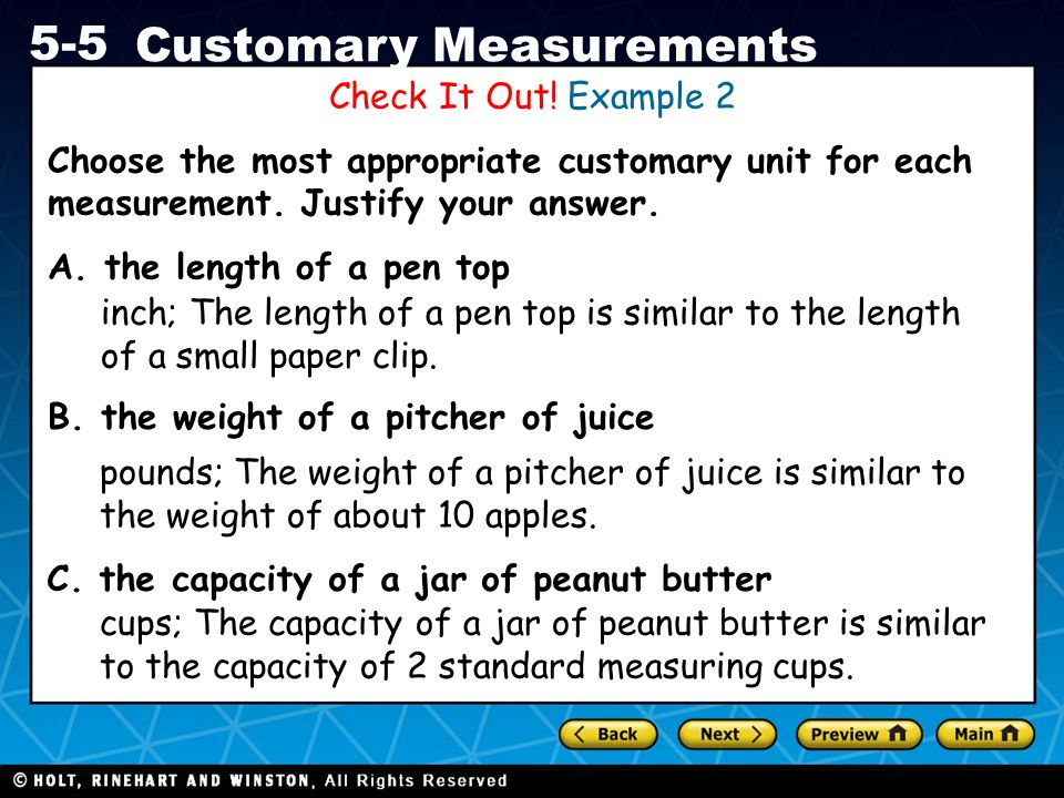 Check It Out! Example 2 Choose the most appropriate customary unit for each measurement. Justify your answer.