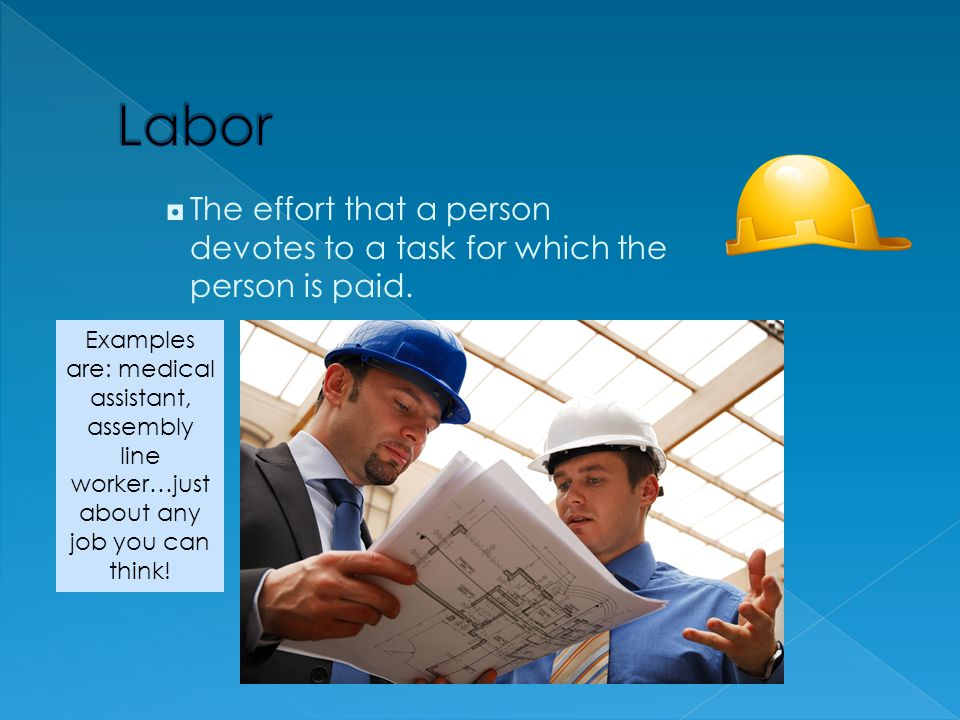 Labor The effort that a person devotes to a task for which the person is paid.