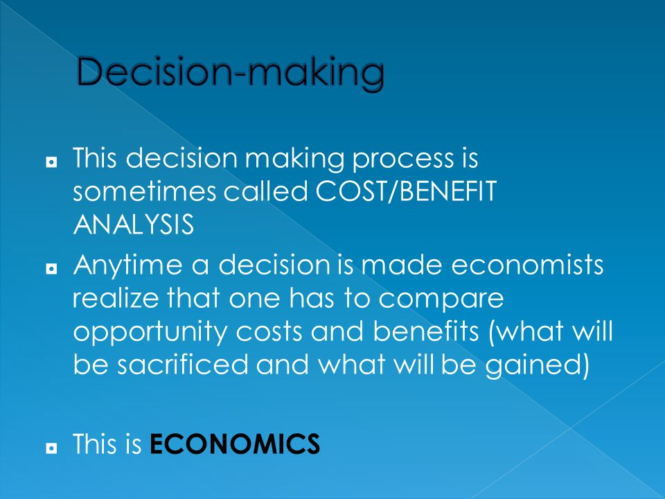 Decision-making This decision making process is sometimes called COST/BENEFIT ANALYSIS.