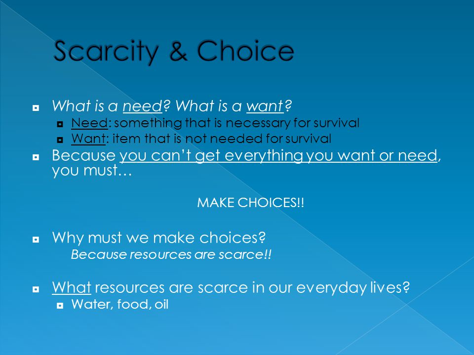 Scarcity & Choice What is a need What is a want