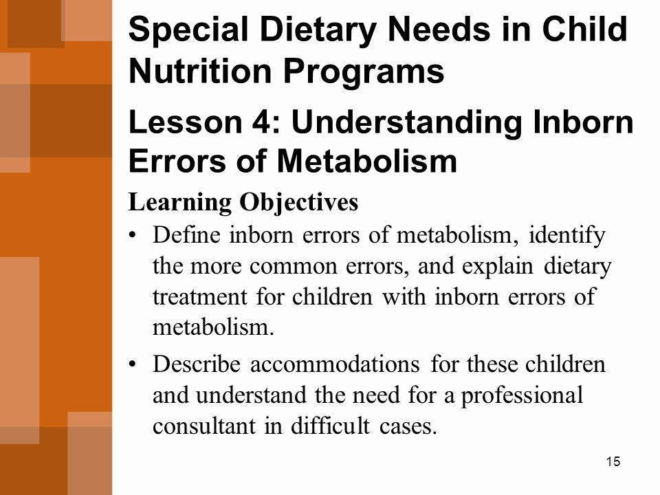 Special Dietary Needs in Child Nutrition Programs Lesson 4: Understanding Inborn Errors of Metabolism