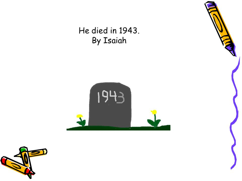 He died in 1943. By Isaiah