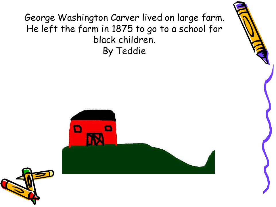 George Washington Carver lived on large farm