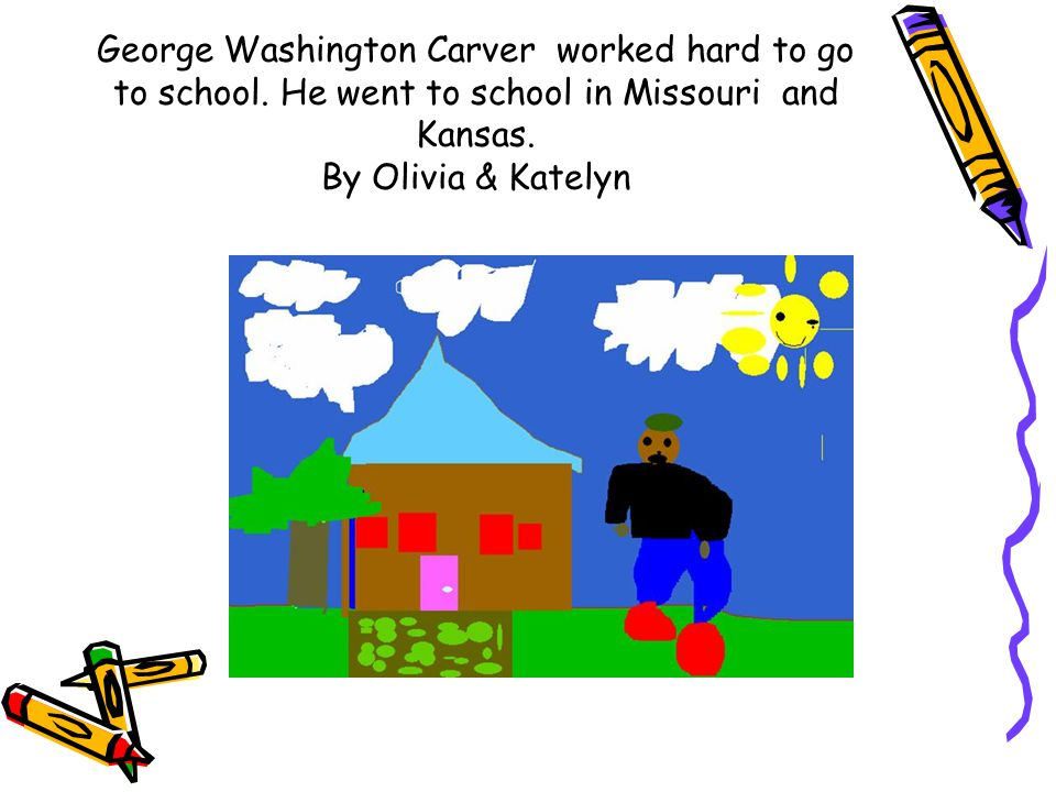 George Washington Carver worked hard to go to school