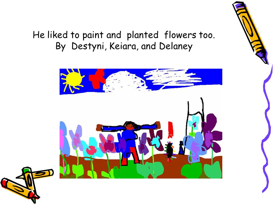 He liked to paint and planted flowers too