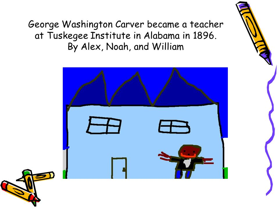 George Washington Carver became a teacher at Tuskegee Institute in Alabama in 1896.