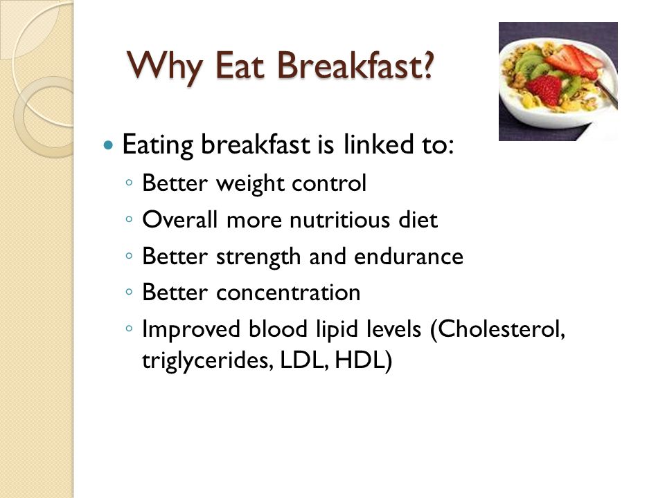 Why Eat Breakfast Eating breakfast is linked to: