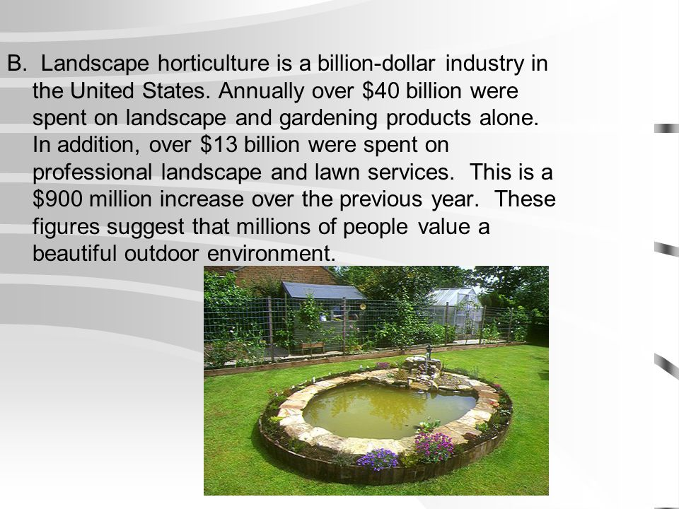 B. Landscape horticulture is a billion-dollar industry in the United States.