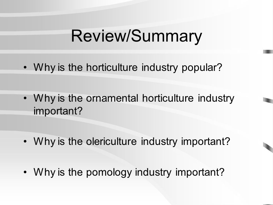 Review/Summary Why is the horticulture industry popular