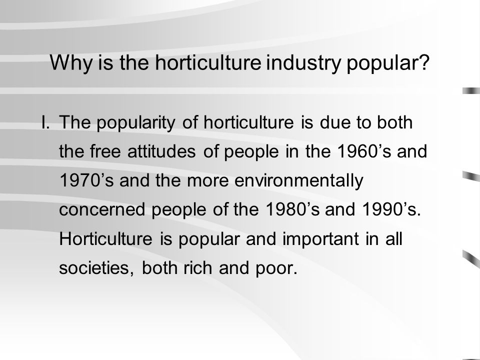 Why is the horticulture industry popular