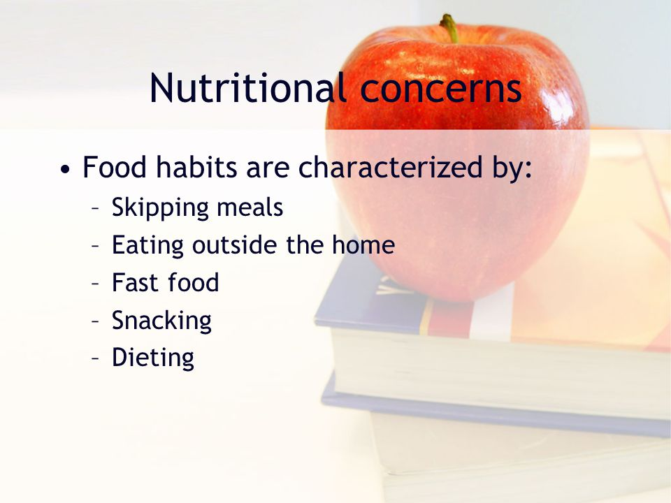 Nutritional concerns Food habits are characterized by: Skipping meals