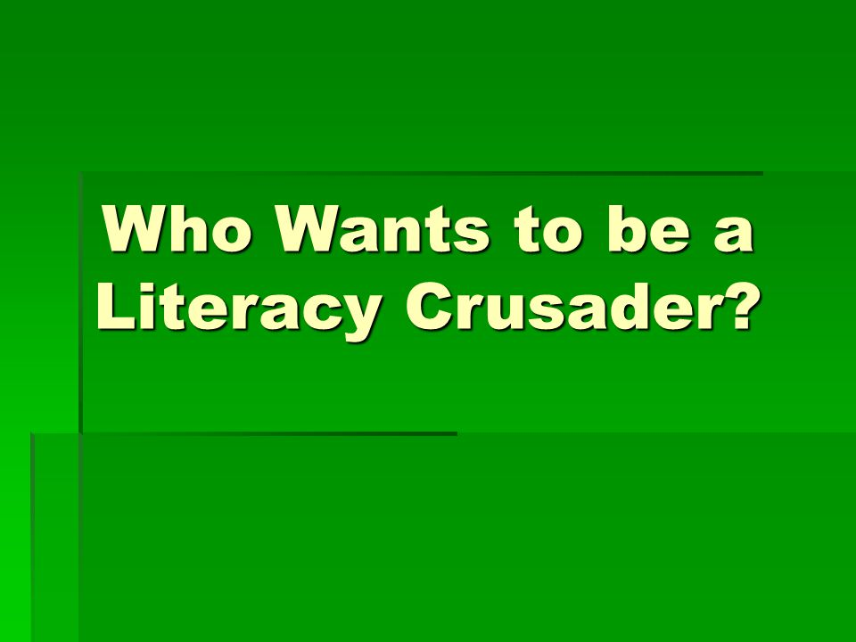 Who Wants to be a Literacy Crusader