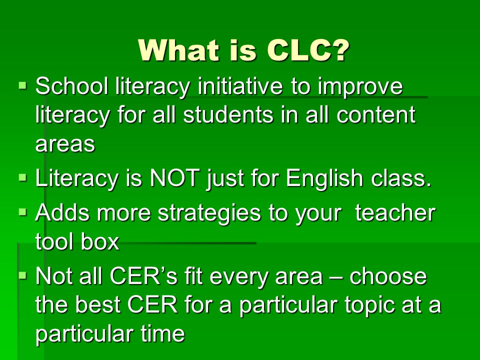 What is CLC School literacy initiative to improve literacy for all students in all content areas. Literacy is NOT just for English class.