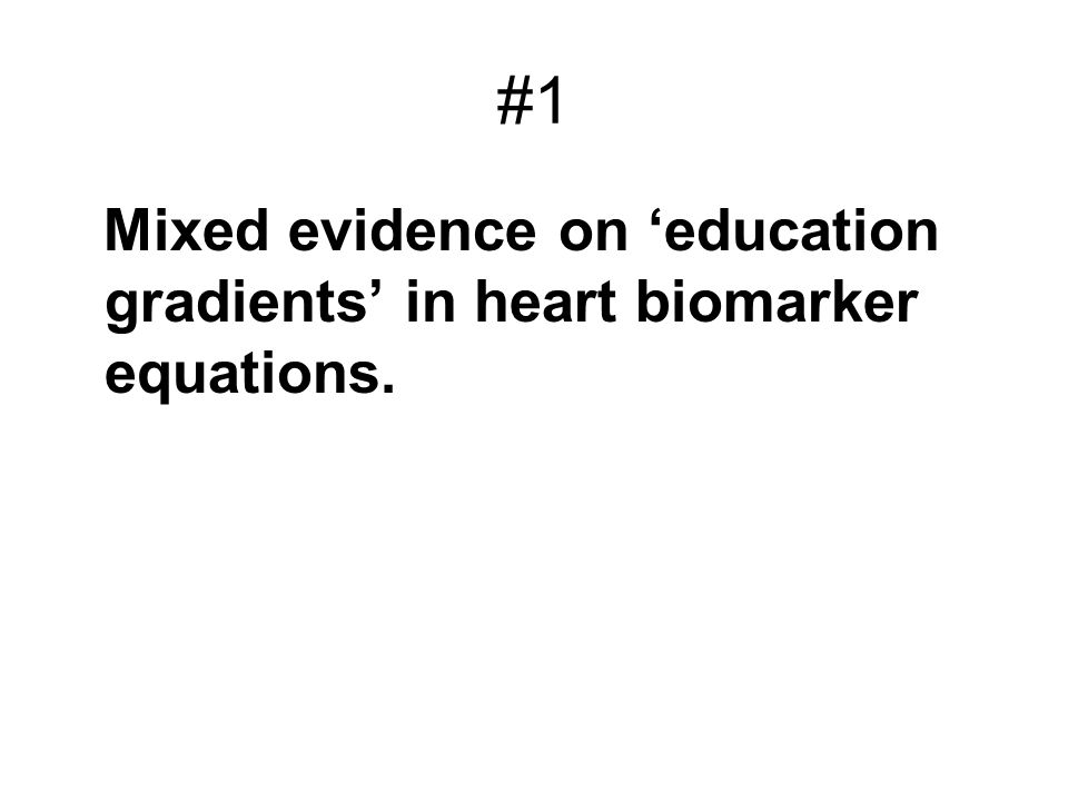 #1 Mixed evidence on 'education gradients' in heart biomarker equations.