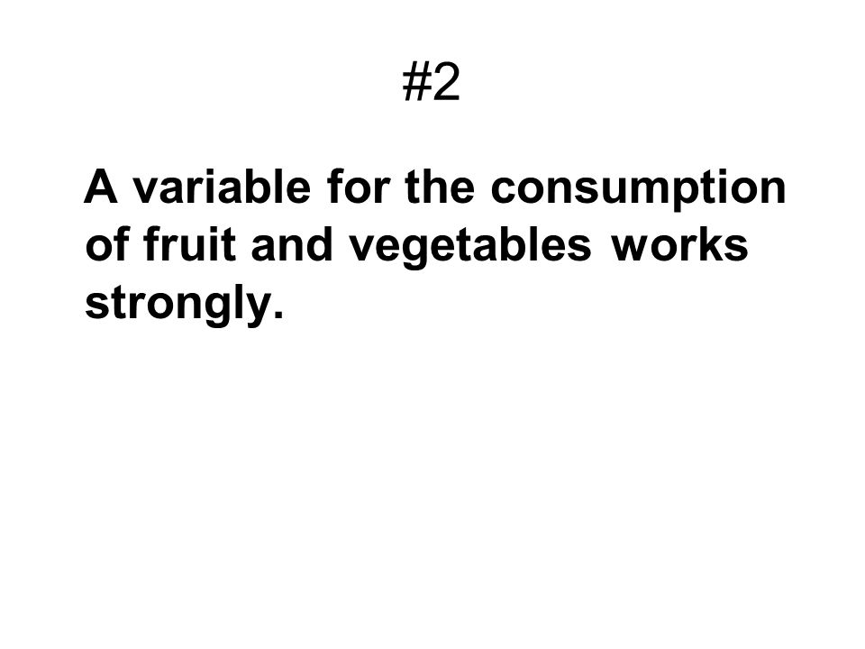 #2 A variable for the consumption of fruit and vegetables works strongly.