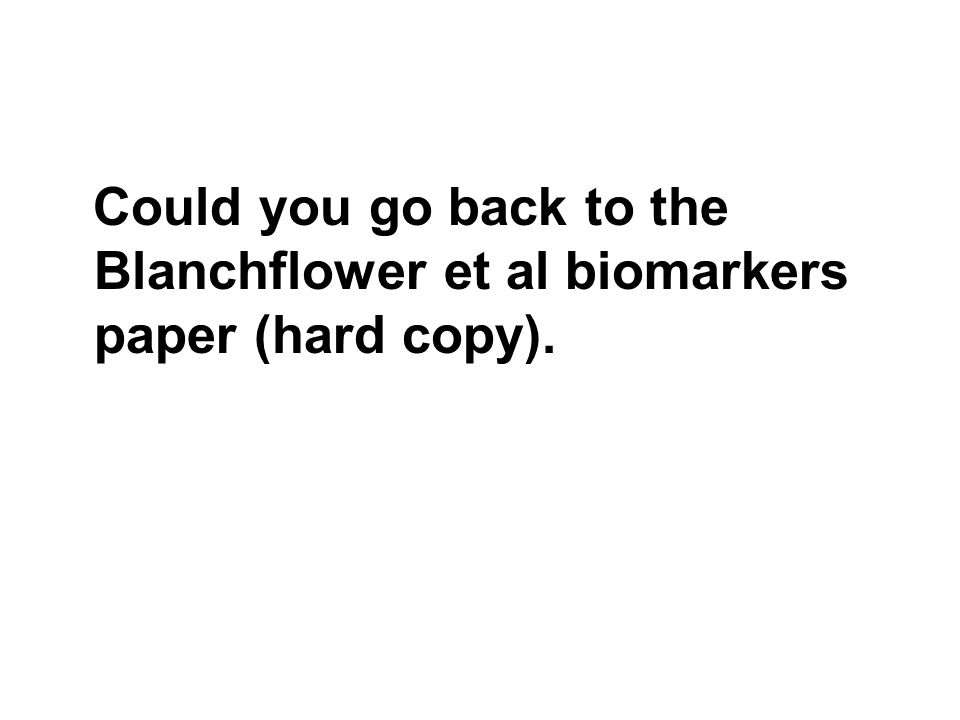 Could you go back to the Blanchflower et al biomarkers paper (hard copy).