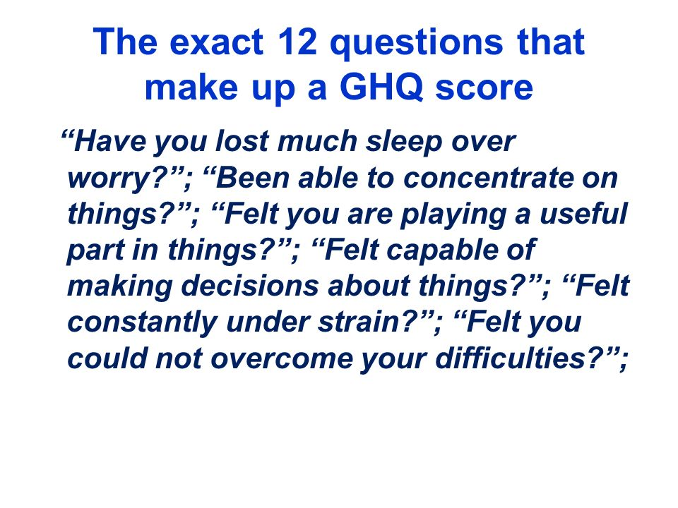 The exact 12 questions that make up a GHQ score