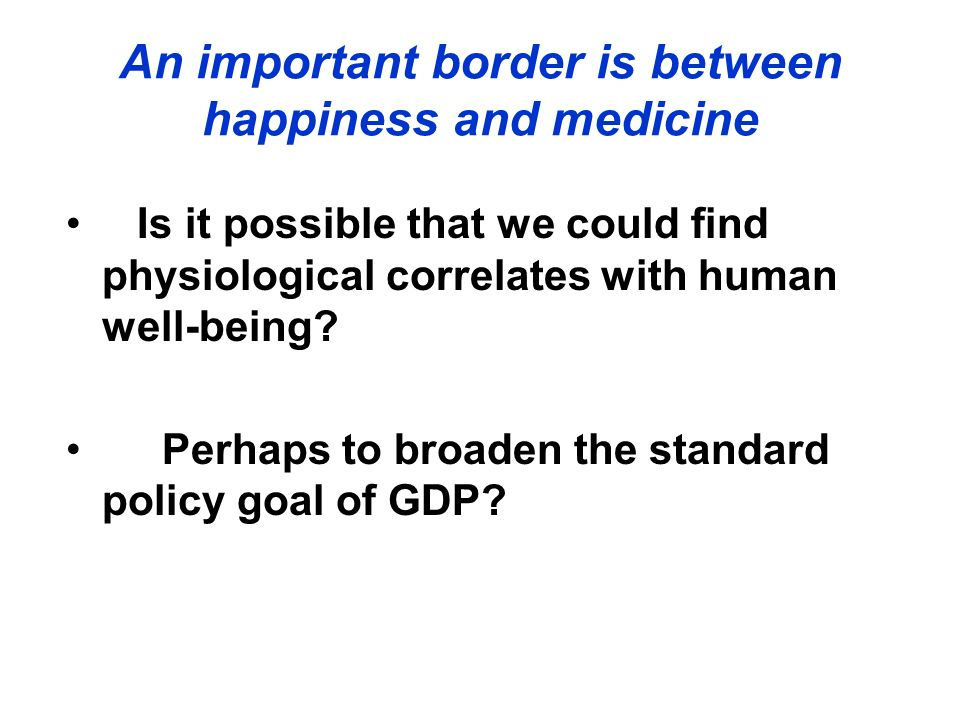 An important border is between happiness and medicine