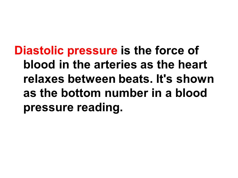 Diastolic pressure is the force of blood in the arteries as the heart relaxes between beats.
