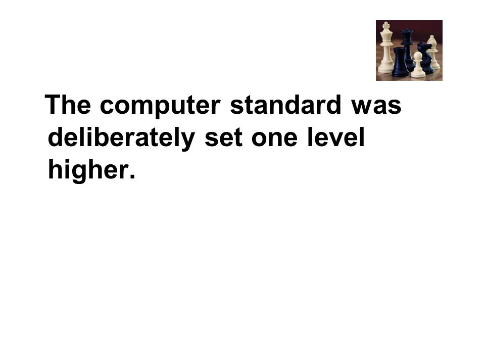 The computer standard was deliberately set one level higher.