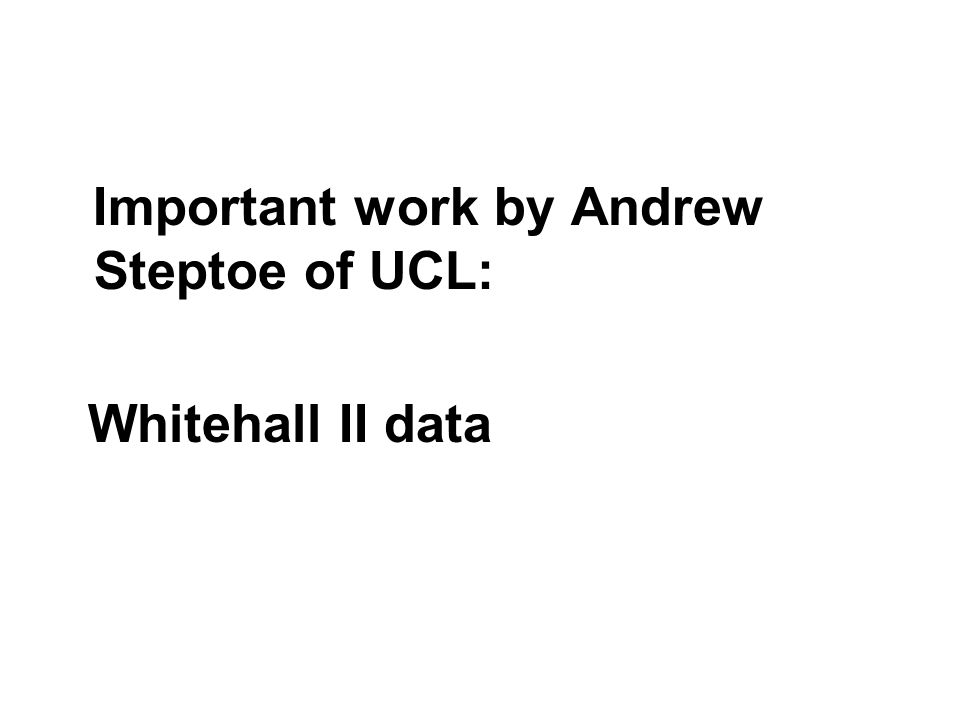 Important work by Andrew Steptoe of UCL: