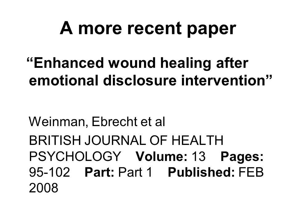 A more recent paper Enhanced wound healing after emotional disclosure intervention Weinman, Ebrecht et al.