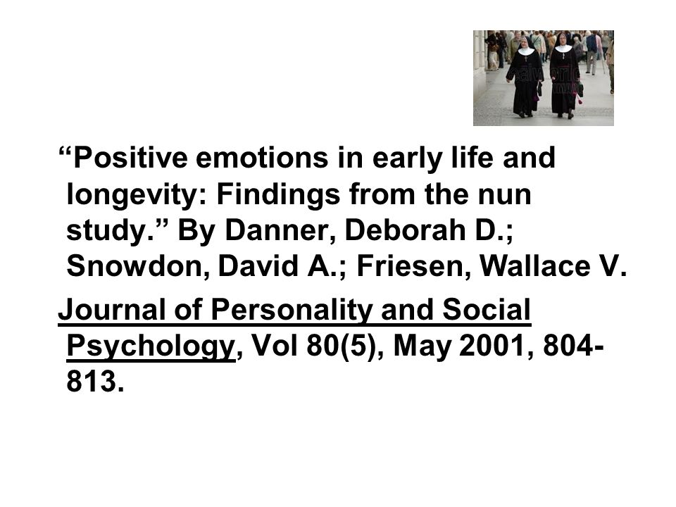 Positive emotions in early life and longevity: Findings from the nun study. By Danner, Deborah D.; Snowdon, David A.; Friesen, Wallace V.