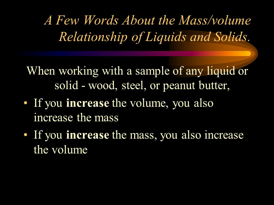 A Few Words About the Mass/volume Relationship of Liquids and Solids.
