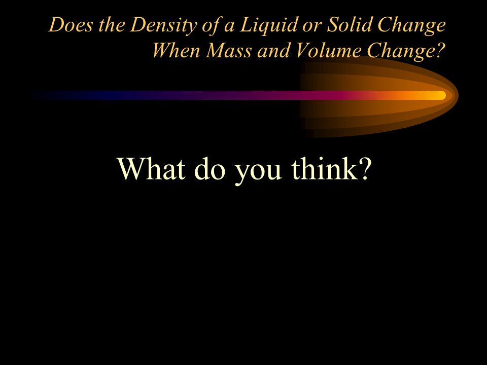 Does the Density of a Liquid or Solid Change When Mass and Volume Change