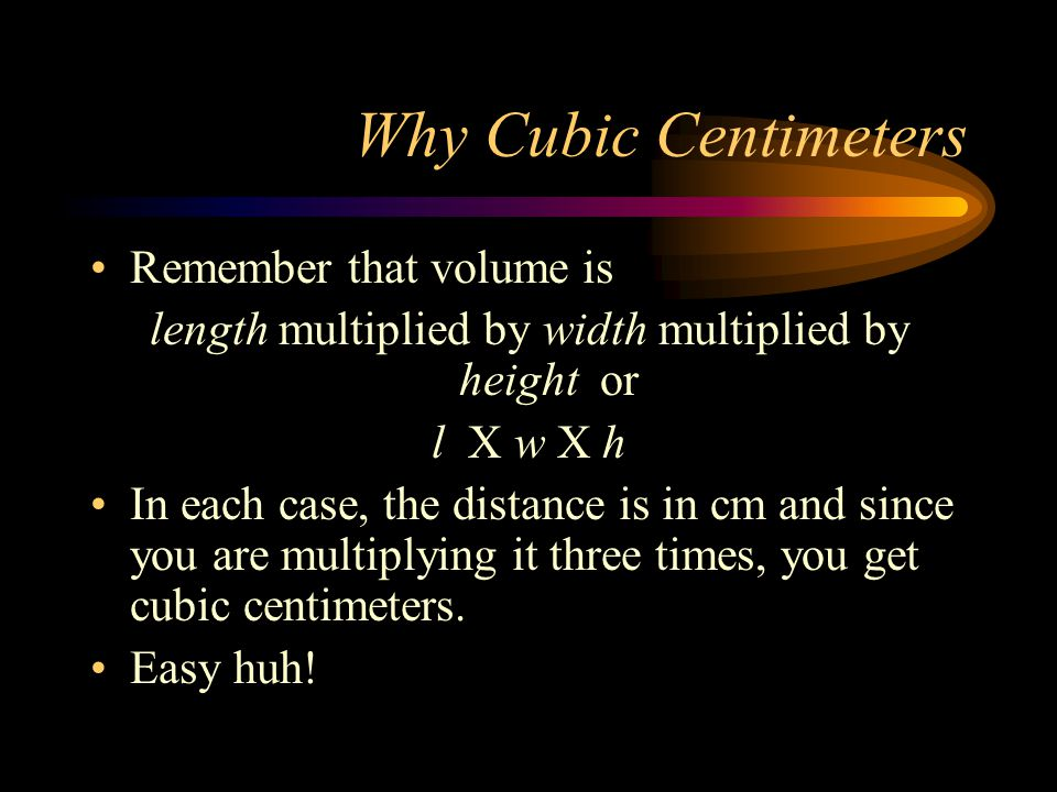 length multiplied by width multiplied by height or