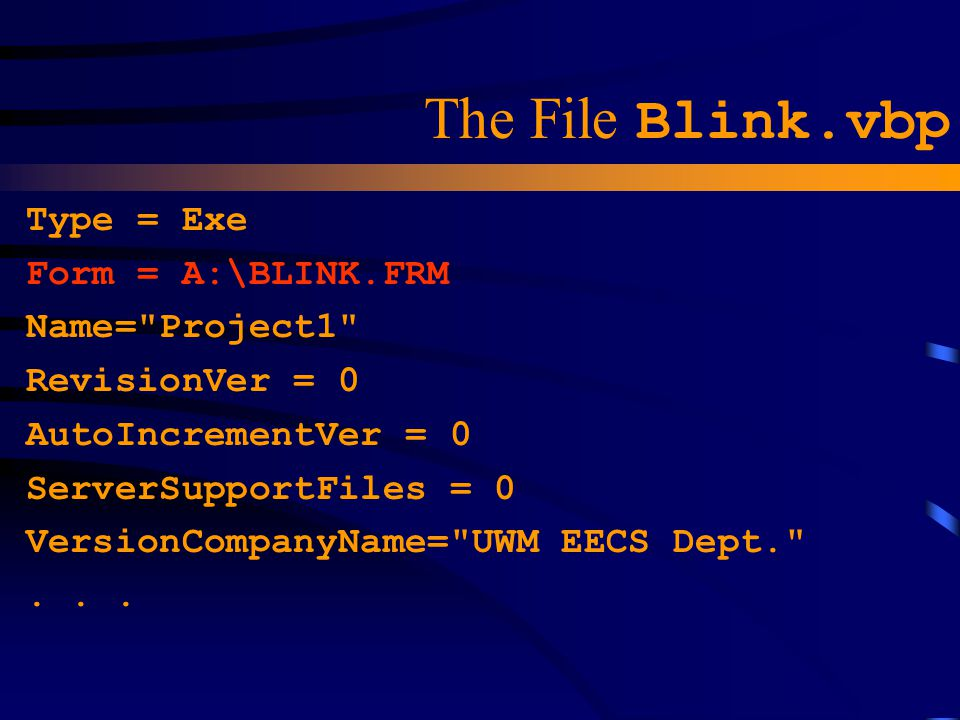 The File Blink.vbp Type = Exe Form = A:\BLINK.FRM Name= Project1