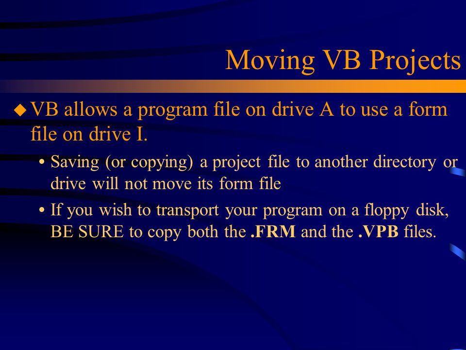 Moving VB Projects VB allows a program file on drive A to use a form file on drive I.