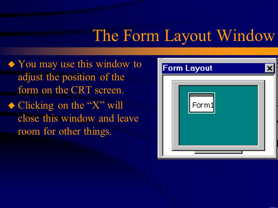 The Form Layout Window You may use this window to adjust the position of the form on the CRT screen.