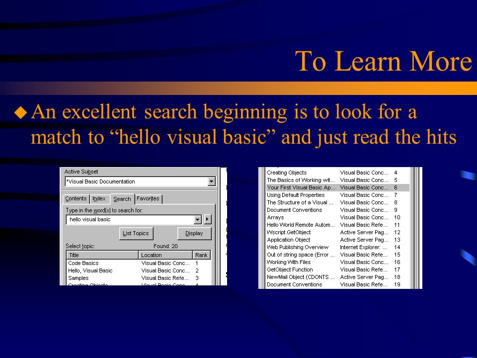 To Learn More An excellent search beginning is to look for a match to hello visual basic and just read the hits.