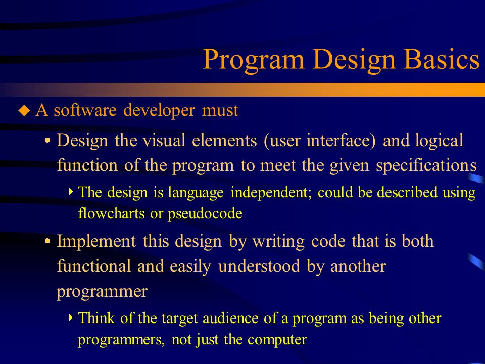Program Design Basics A software developer must