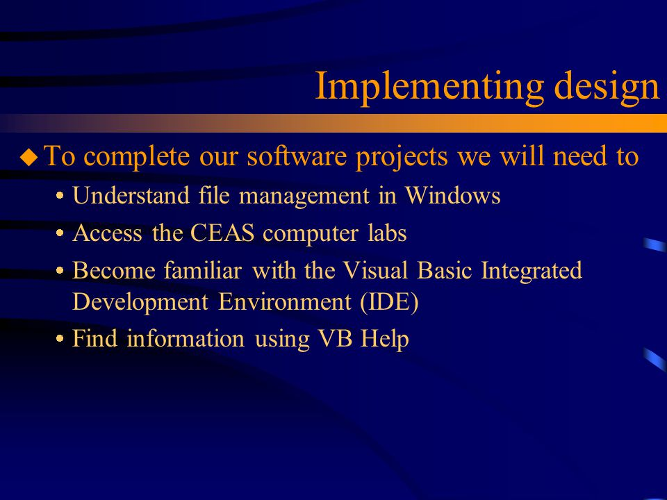 Implementing design To complete our software projects we will need to
