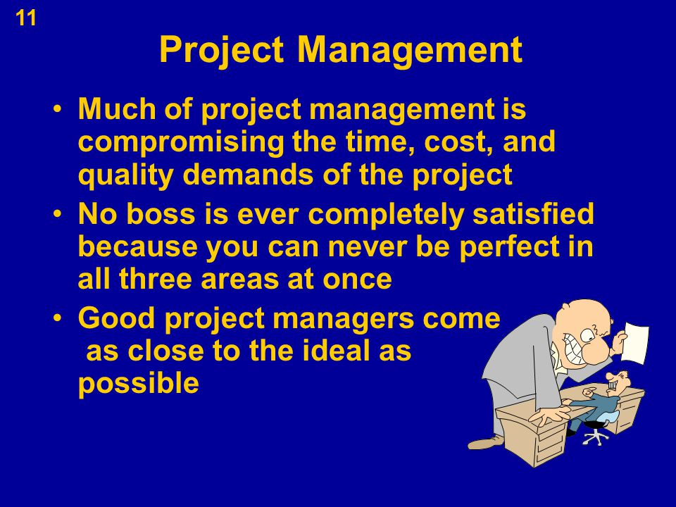 Project Management Much of project management is compromising the time, cost, and quality demands of the project.