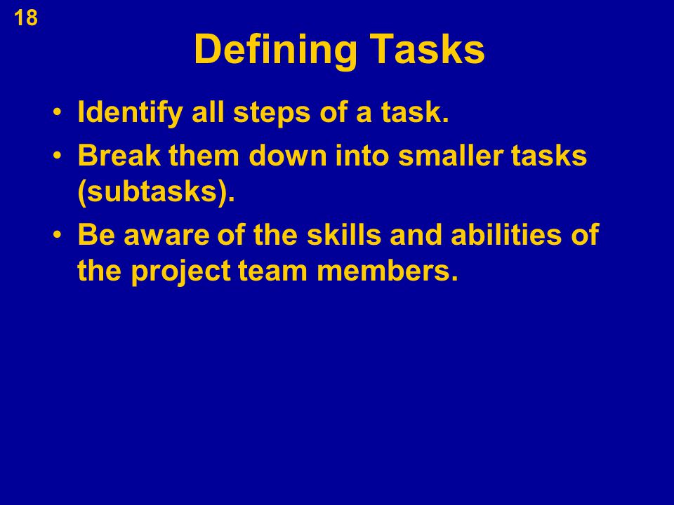 Defining Tasks Identify all steps of a task.