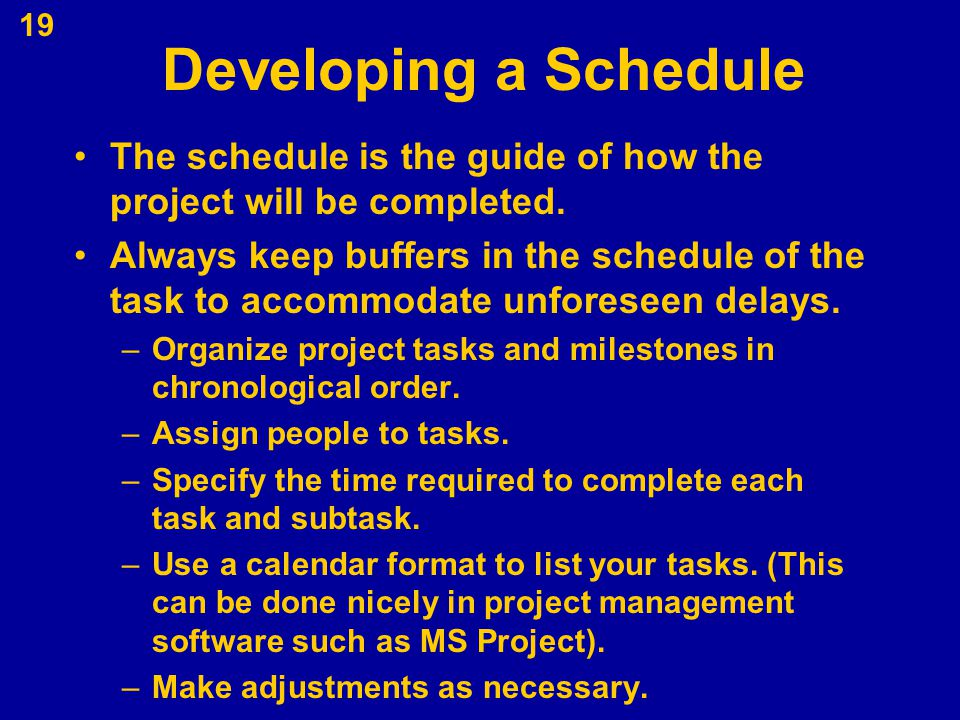 Developing a Schedule The schedule is the guide of how the project will be completed.