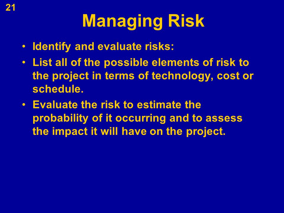 Managing Risk Identify and evaluate risks: