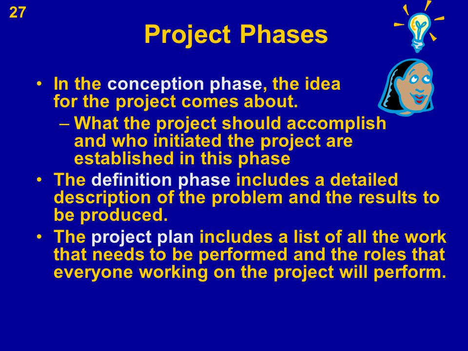 Project Phases In the conception phase, the idea for the project comes about.