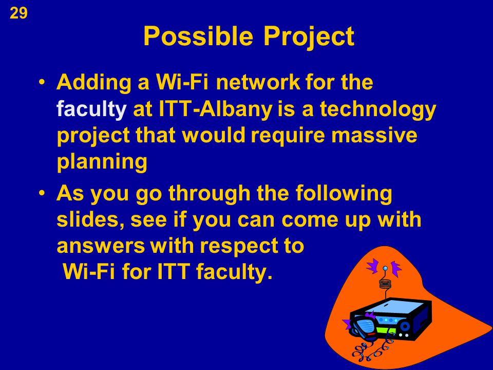 Possible Project Adding a Wi-Fi network for the faculty at ITT-Albany is a technology project that would require massive planning.