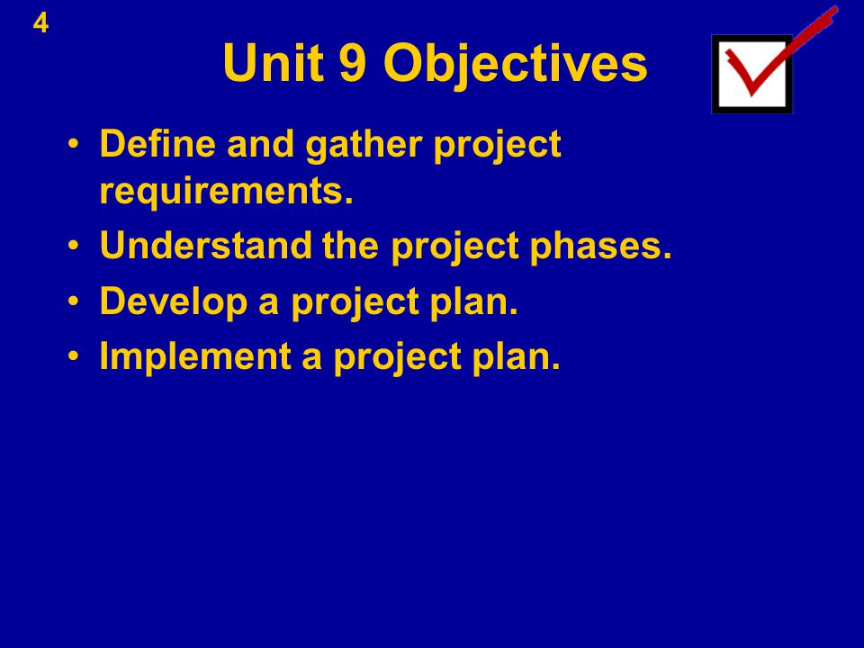 Unit 9 Objectives Define and gather project requirements.