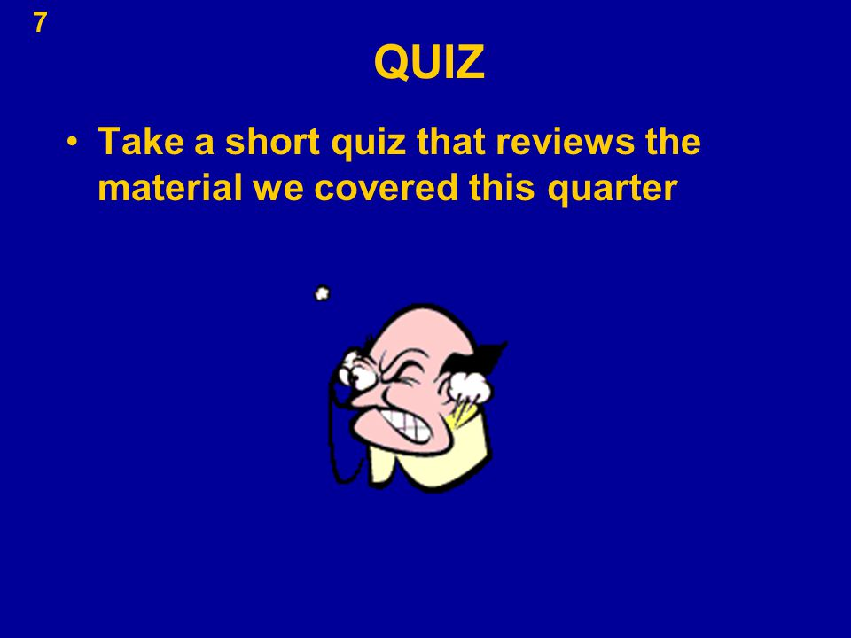 QUIZ Take a short quiz that reviews the material we covered this quarter