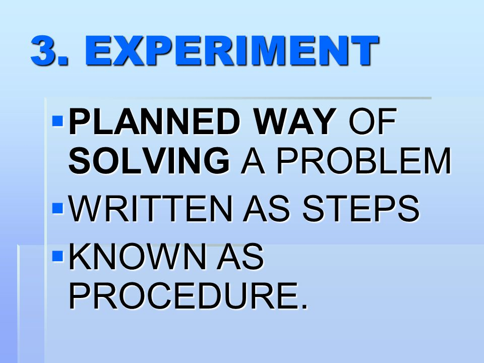 3. EXPERIMENT PLANNED WAY OF SOLVING A PROBLEM WRITTEN AS STEPS